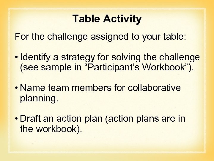 Table Activity For the challenge assigned to your table: • Identify a strategy for