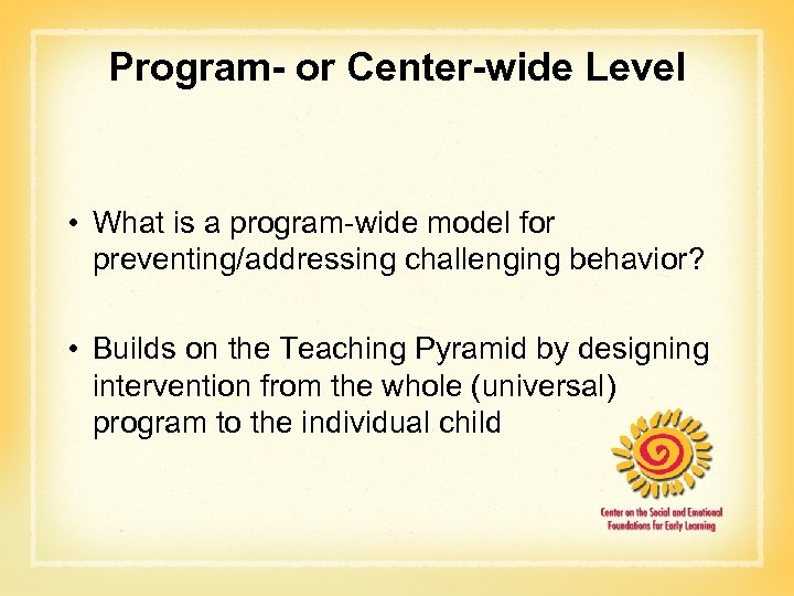 Program- or Center-wide Level • What is a program-wide model for preventing/addressing challenging behavior?