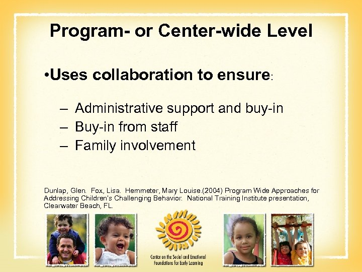Program- or Center-wide Level • Uses collaboration to ensure: – Administrative support and buy-in