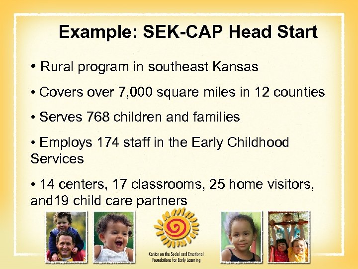 Example: SEK-CAP Head Start • Rural program in southeast Kansas • Covers over 7,