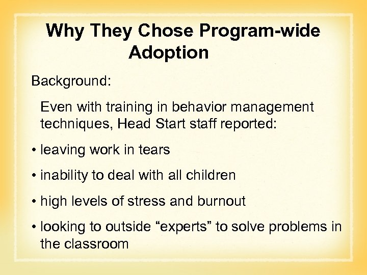 Why They Chose Program-wide Adoption Background: Even with training in behavior management techniques, Head