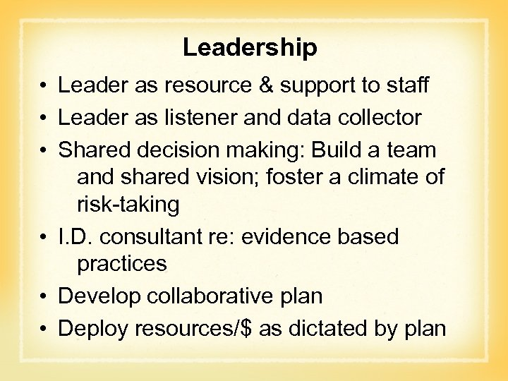 Leadership • Leader as resource & support to staff • Leader as listener and