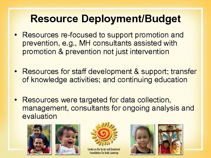 Resource Deployment/Budget • Resources re-focused to support promotion and prevention, e. g. , MH
