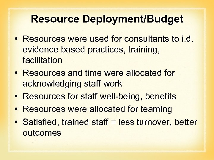 Resource Deployment/Budget • Resources were used for consultants to i. d. evidence based practices,
