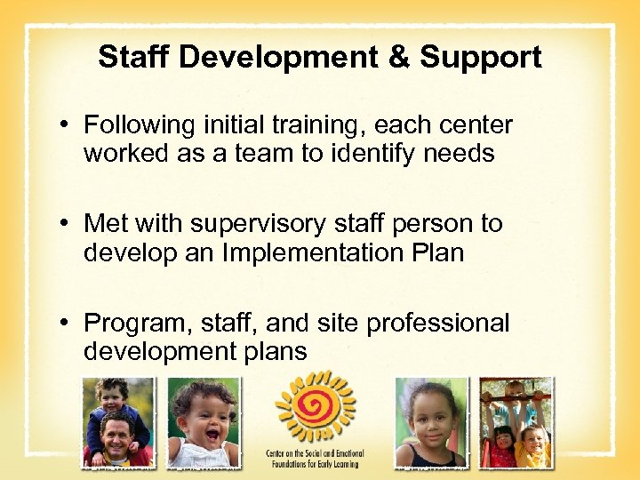Staff Development & Support • Following initial training, each center worked as a team