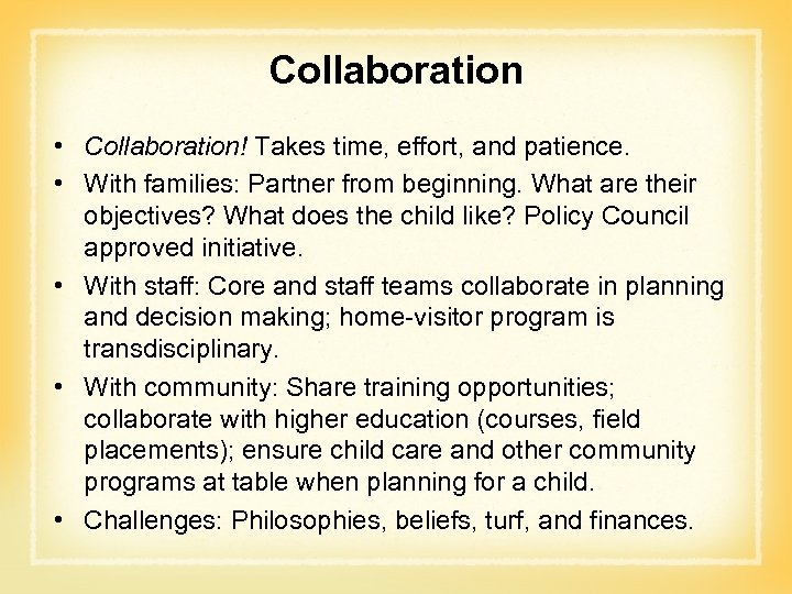 Collaboration • Collaboration! Takes time, effort, and patience. • With families: Partner from beginning.