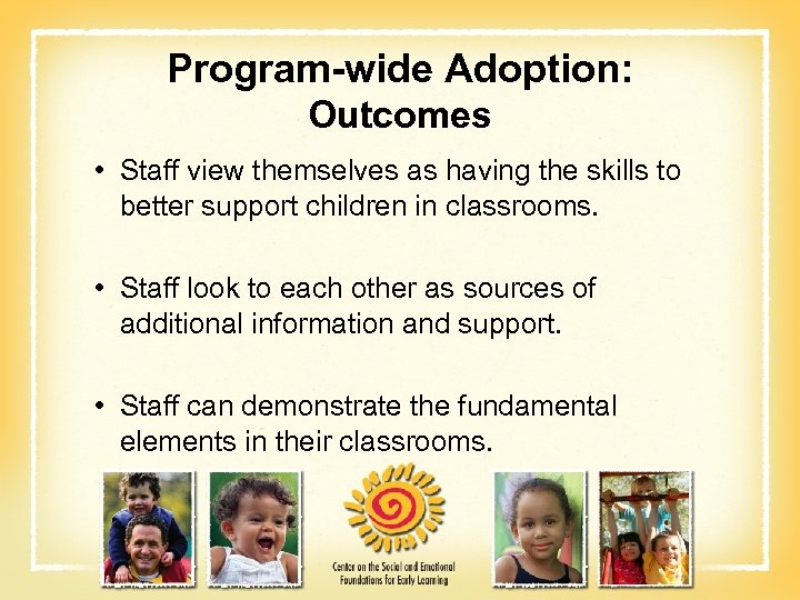 Program-wide Adoption: Outcomes • Staff view themselves as having the skills to better support