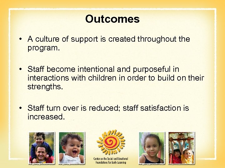 Outcomes • A culture of support is created throughout the program. • Staff become