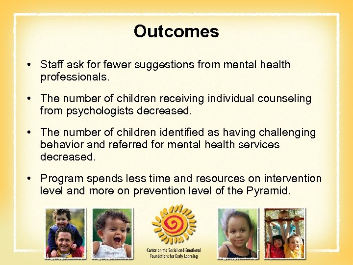 Outcomes • Staff ask for fewer suggestions from mental health professionals. • The number