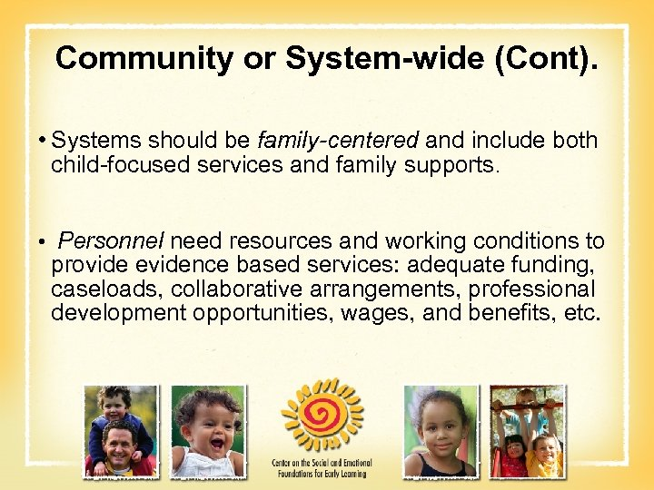 Community or System-wide (Cont). • Systems should be family-centered and include both child-focused services