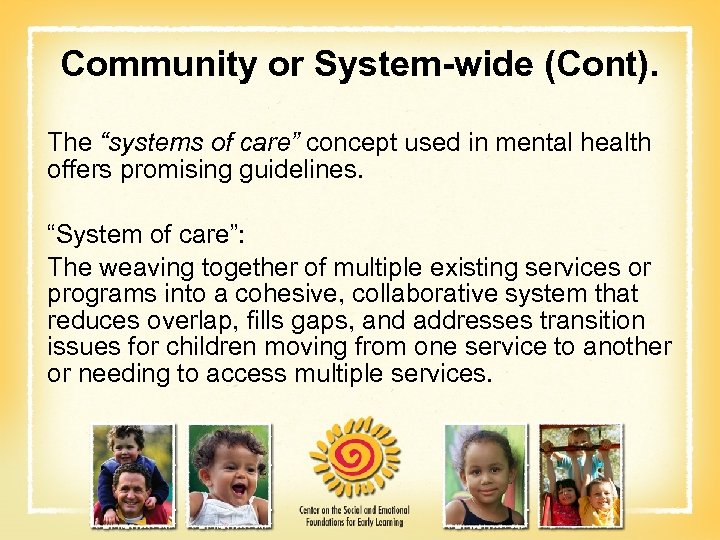 "Community or System-wide (Cont). The ""systems of care"" concept used in mental health offers"
