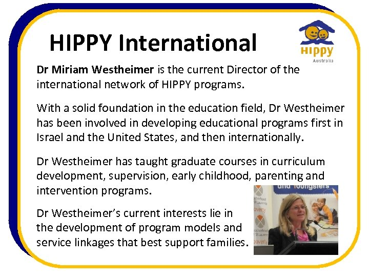 HIPPY International Dr Miriam Westheimer is the current Director of the international network of