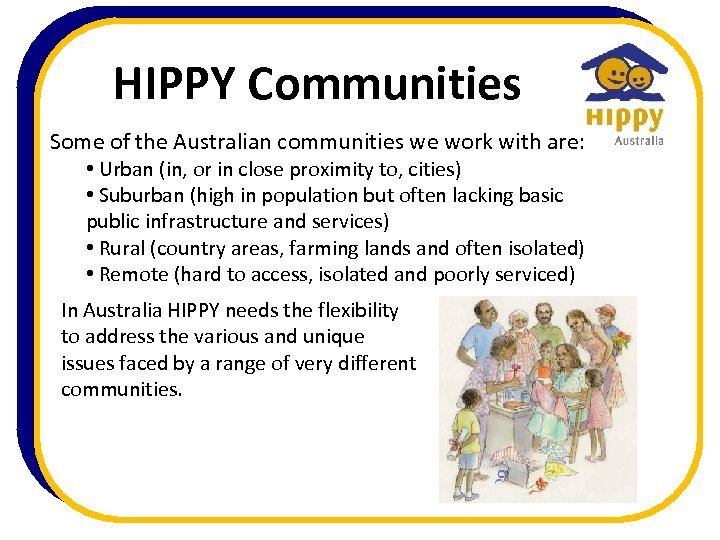 HIPPY Communities Some of the Australian communities we work with are: • Urban (in,