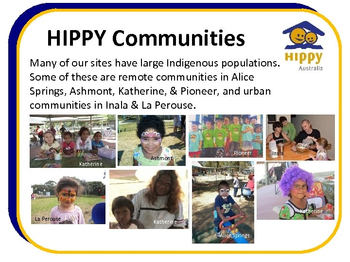 HIPPY Communities Many of our sites have large Indigenous populations. Some of these are