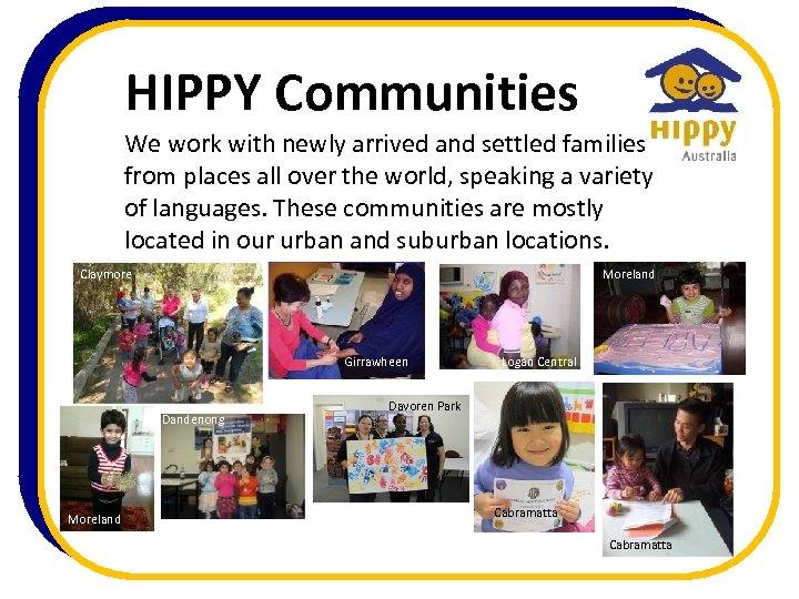 HIPPY Communities We work with newly arrived and settled families from places all over