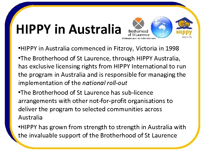 HIPPY in Australia • HIPPY in Australia commenced in Fitzroy, Victoria in 1998 •