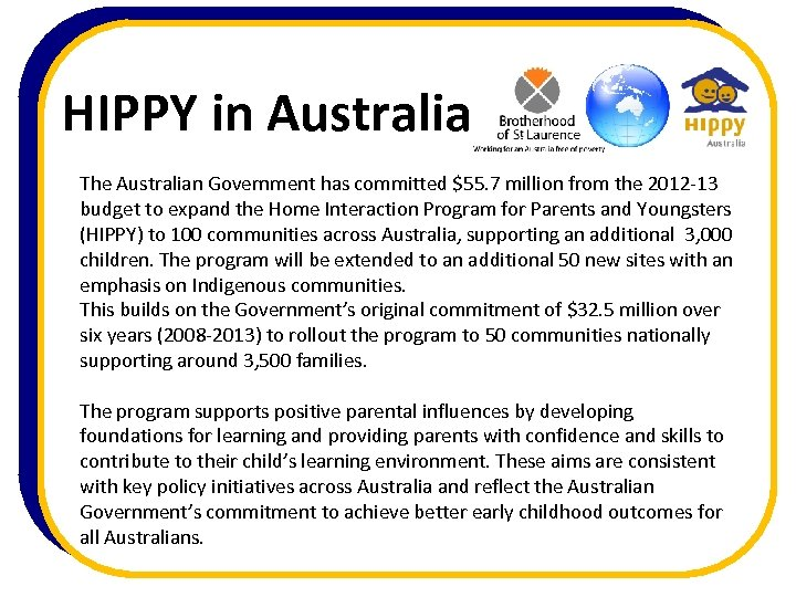 HIPPY in Australia The Australian Government has committed $55. 7 million from the 2012