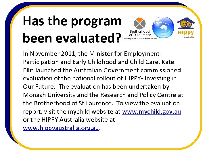 Has the program been evaluated? In November 2011, the Minister for Employment Participation and