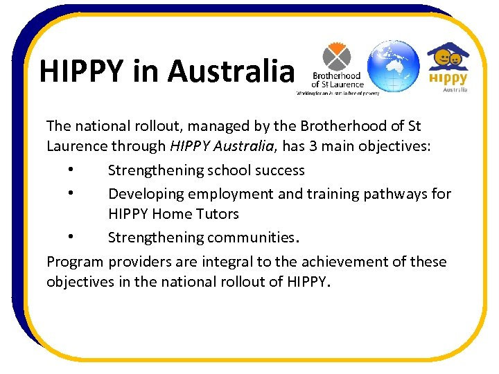 HIPPY in Australia The national rollout, managed by the Brotherhood of St Laurence through