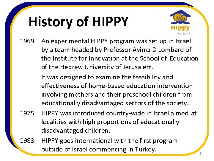 History of HIPPY 1969: An experimental HIPPY program was set up in Israel by