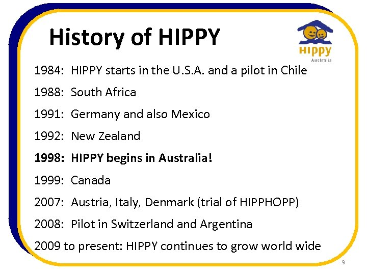 History of HIPPY 1984: HIPPY starts in the U. S. A. and a pilot