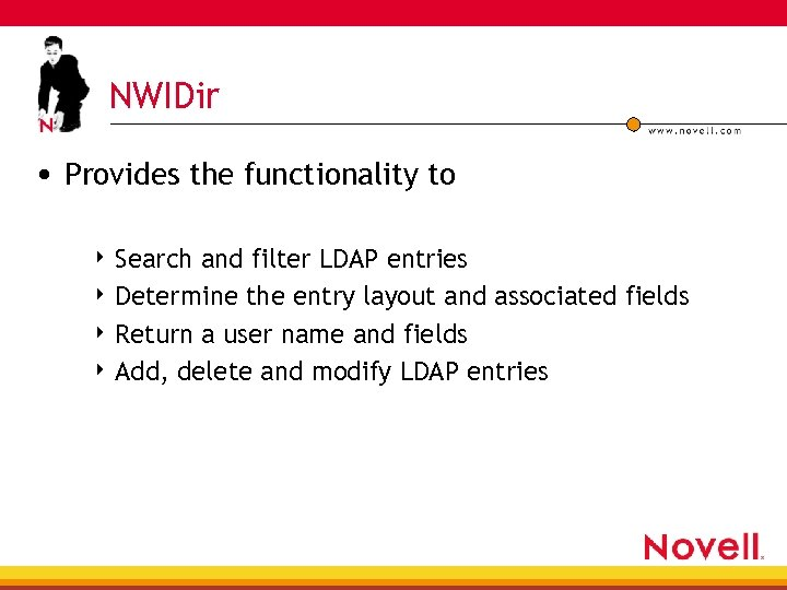 NWIDir • Provides the functionality to 4 Search and filter LDAP entries 4 Determine