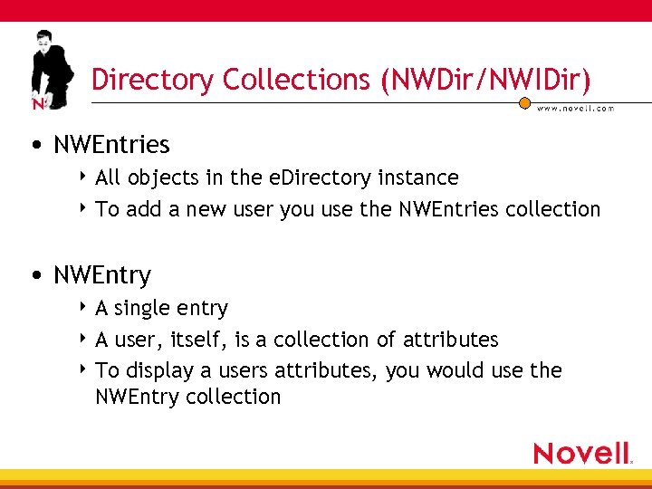 Directory Collections (NWDir/NWIDir) • NWEntries 4 All objects in the e. Directory instance 4