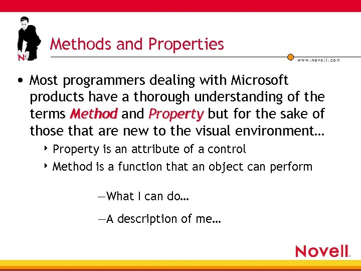 Methods and Properties • Most programmers dealing with Microsoft products have a thorough understanding