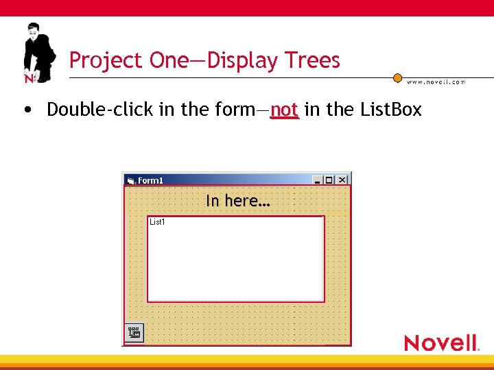 Project One—Display Trees • Double-click in the form—not in the List. Box In here…