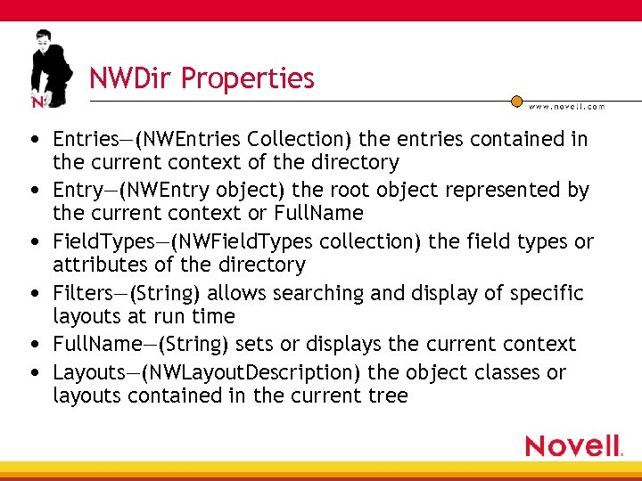 NWDir Properties • Entries—(NWEntries Collection) the entries contained in • • • the current