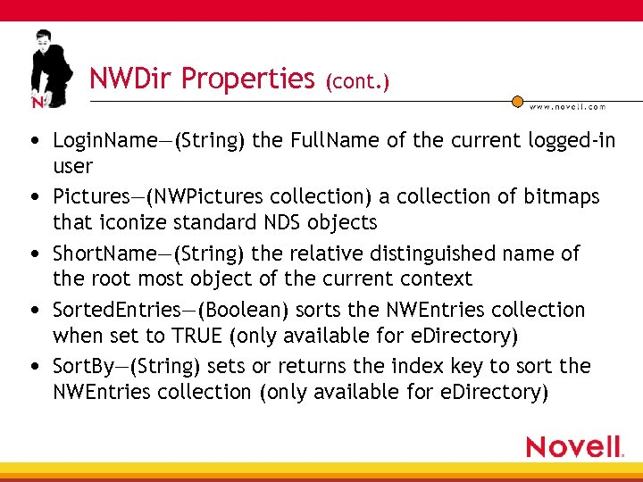 NWDir Properties (cont. ) • Login. Name—(String) the Full. Name of the current logged-in