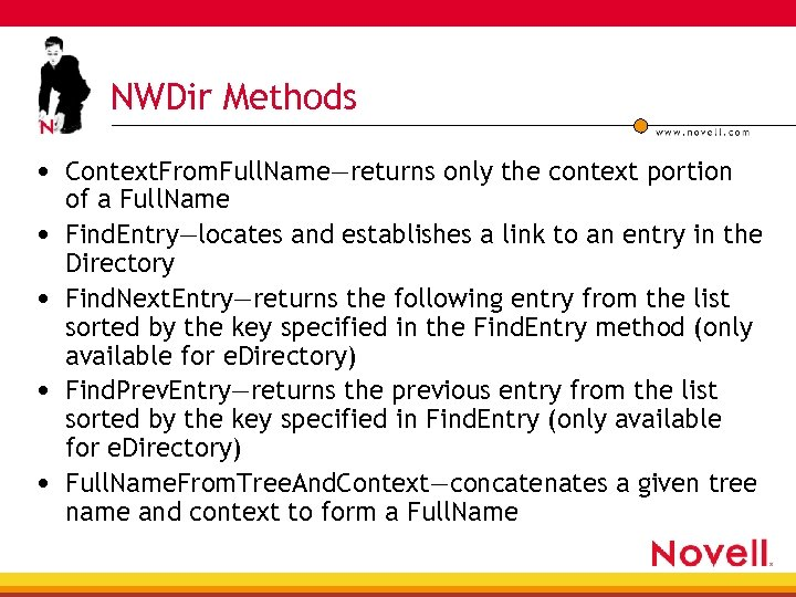 NWDir Methods • Context. From. Full. Name—returns only the context portion • • of