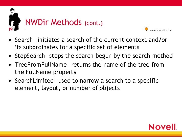 NWDir Methods (cont. ) • Search—initiates a search of the current context and/or its