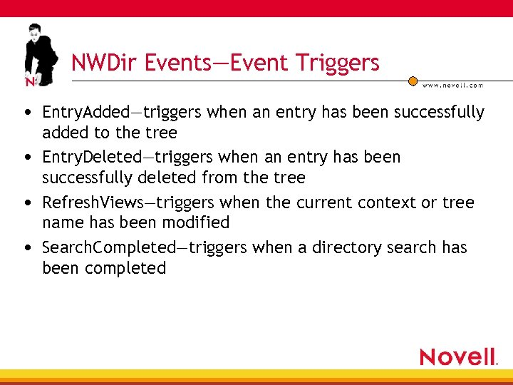 NWDir Events—Event Triggers • Entry. Added—triggers when an entry has been successfully added to