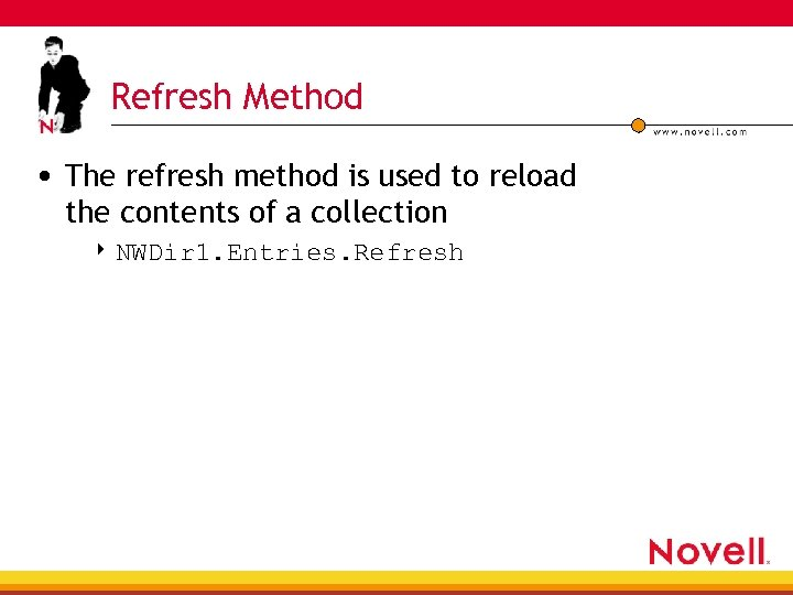 Refresh Method • The refresh method is used to reload the contents of a