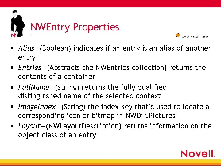 NWEntry Properties • Alias—(Boolean) indicates if an entry is an alias of another •