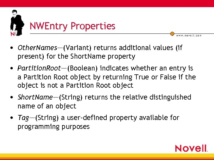 NWEntry Properties • Other. Names—(Variant) returns additional values (if present) for the Short. Name