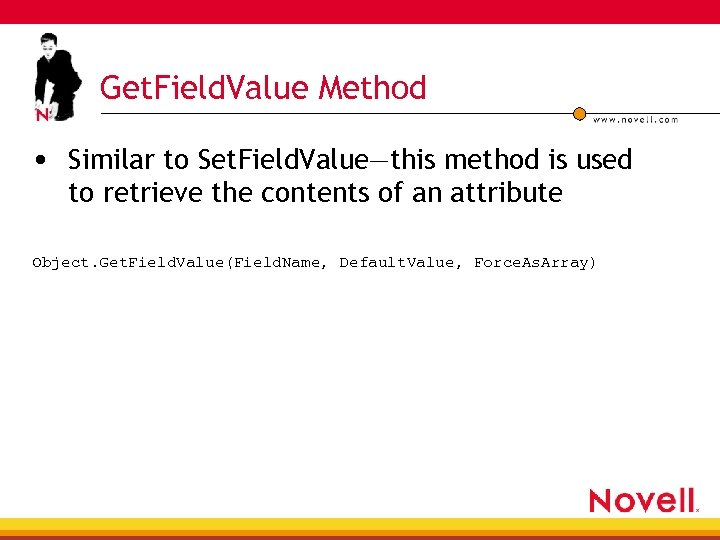 Get. Field. Value Method • Similar to Set. Field. Value—this method is used to