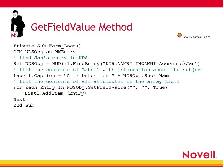 Get. Field. Value Method Private Sub Form_Load() DIM NDSObj as NWEntry ' find Jan's