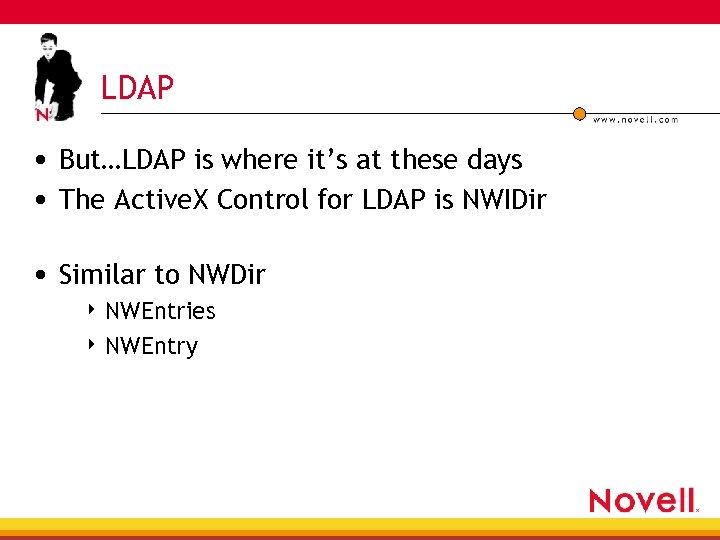 LDAP • But…LDAP is where it's at these days • The Active. X Control