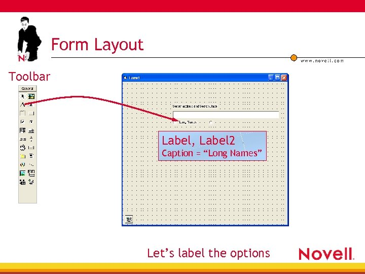 "Form Layout Toolbar Label, Label 2 Caption = ""Long Names"" Let's label the options"