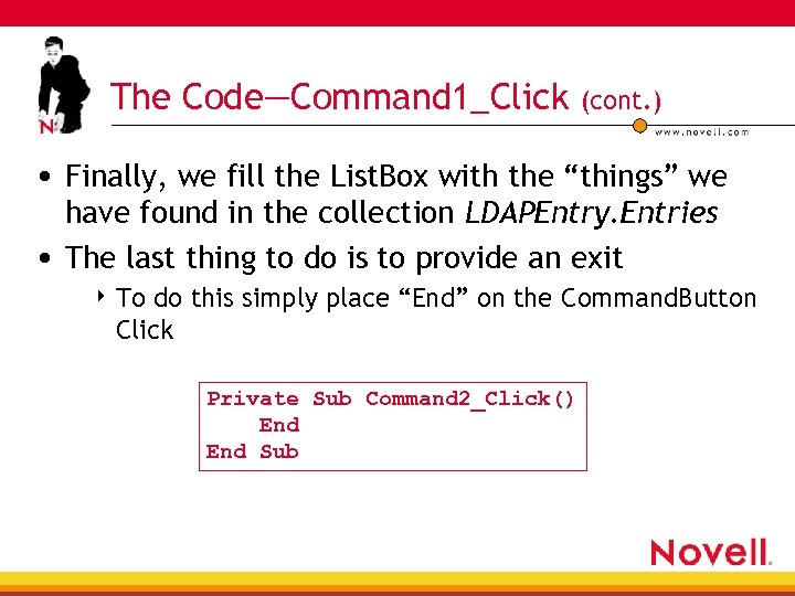 The Code—Command 1_Click (cont. ) • Finally, we fill the List. Box with the
