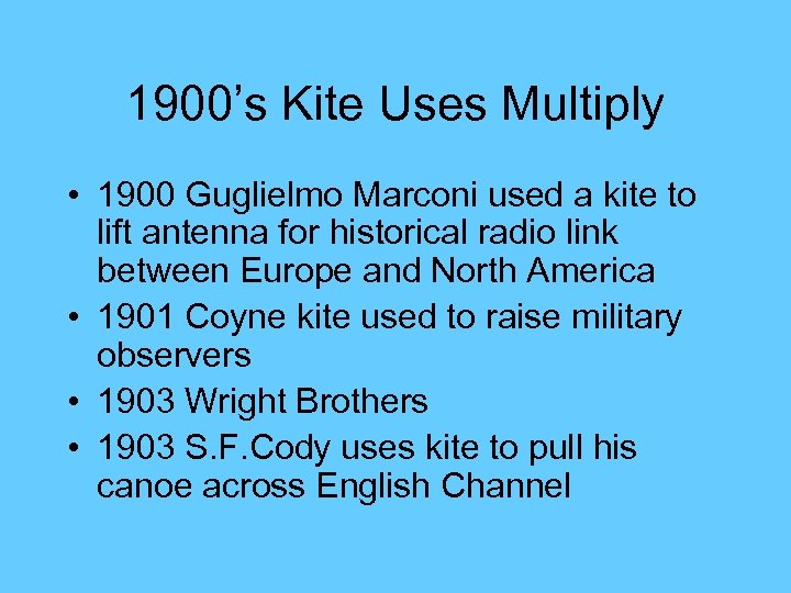 1900's Kite Uses Multiply • 1900 Guglielmo Marconi used a kite to lift antenna