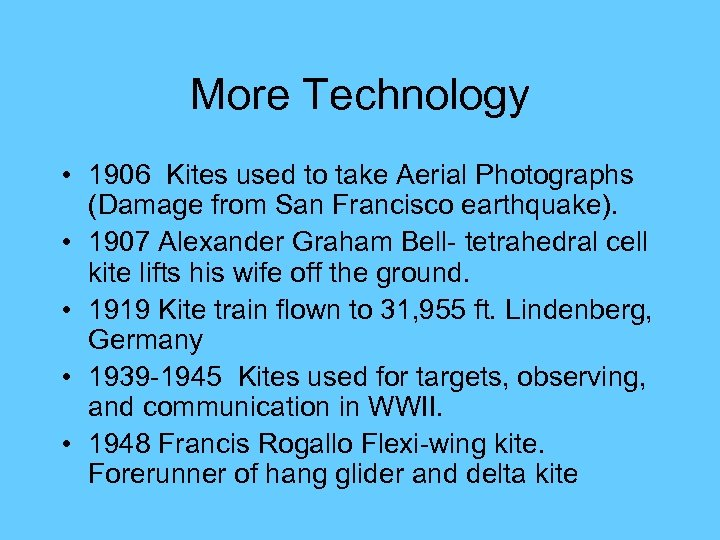 More Technology • 1906 Kites used to take Aerial Photographs (Damage from San Francisco