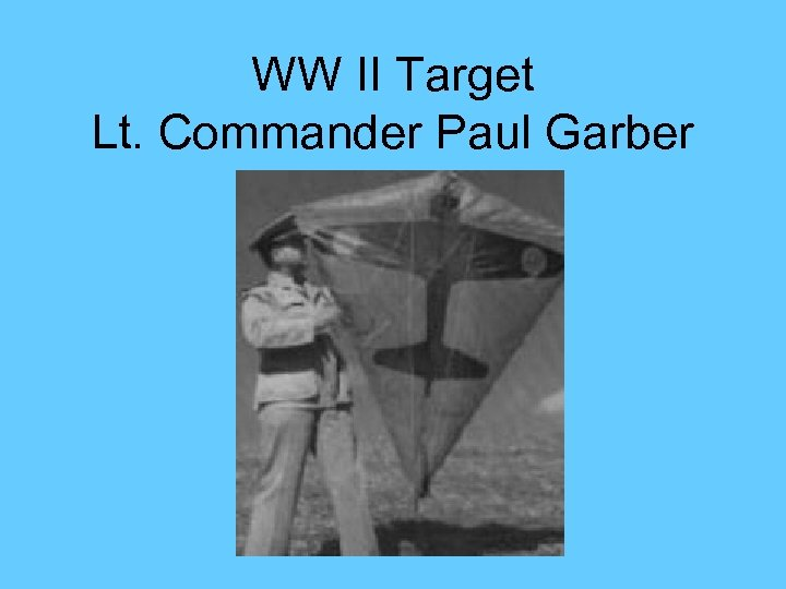 WW II Target Lt. Commander Paul Garber