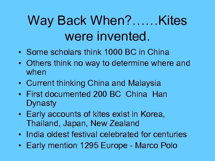 Way Back When? ……Kites were invented. • Some scholars think 1000 BC in China