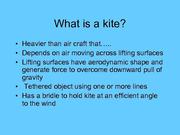 What is a kite? • Heavier than air craft that…. . • Depends on
