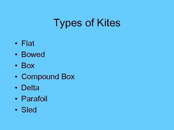 Types of Kites • • Flat Bowed Box Compound Box Delta Parafoil Sled