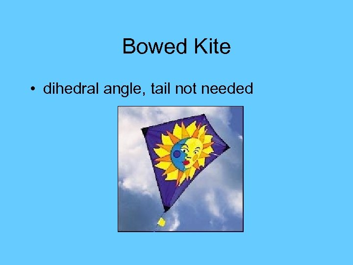 Bowed Kite • dihedral angle, tail not needed