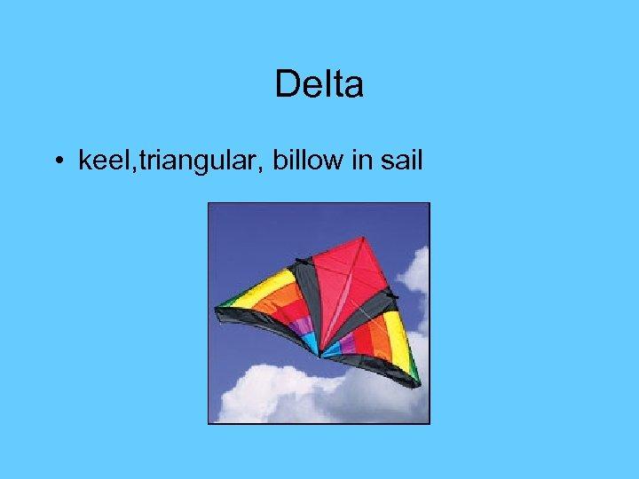 Delta • keel, triangular, billow in sail